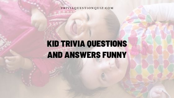 kid trivia questions and answers funny