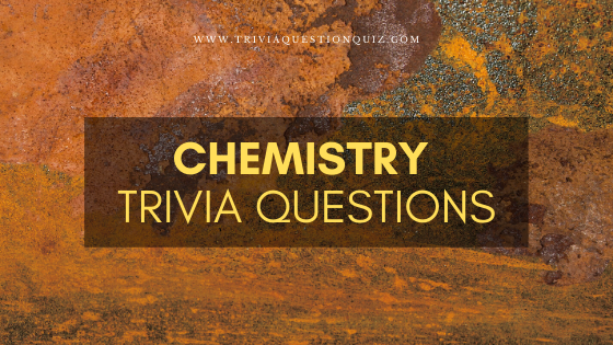 Chemistry Trivia Questions