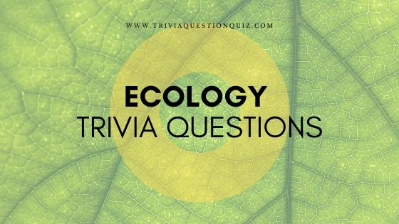 Ecology Trivia Questions