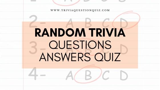 Random Trivia Questions Answers Quiz trivia questions and answers random