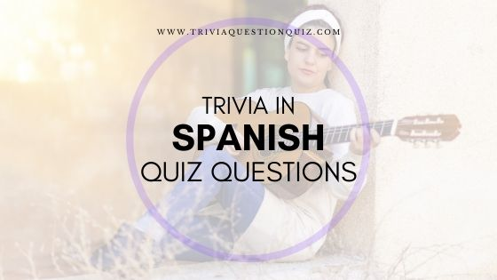 Trivia in Spanish Quiz Questions