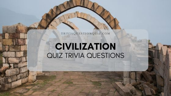 Civilization Quiz Trivia Questions