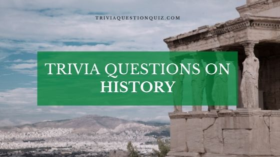 Trivia Questions on History
