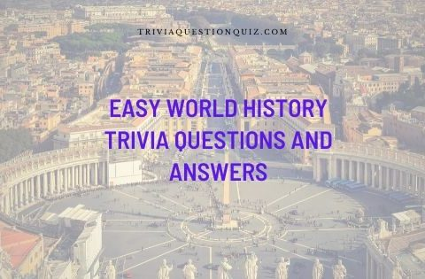 easy world history trivia questions and answers