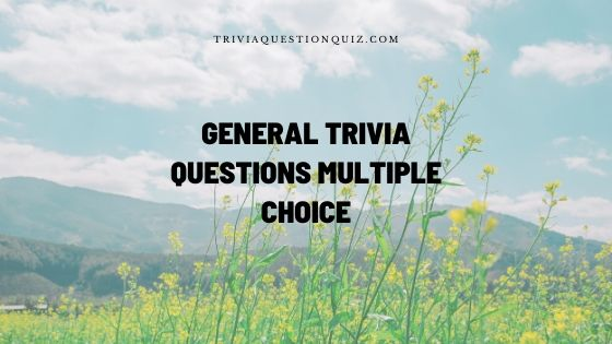 general trivia questions multiple choice