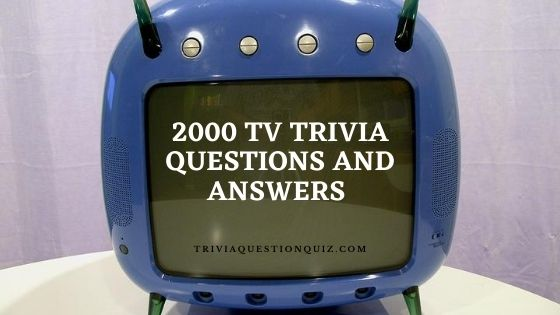 2000 tv trivia questions and answers tv show trivia questions answers 2000's 2000s tv trivia questions and answers 2000's tv trivia with answers